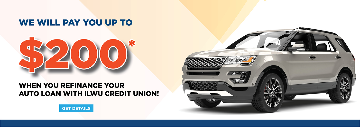 We will pay you up to $200* when you refinance your auto loan with ILWU Credit Union.