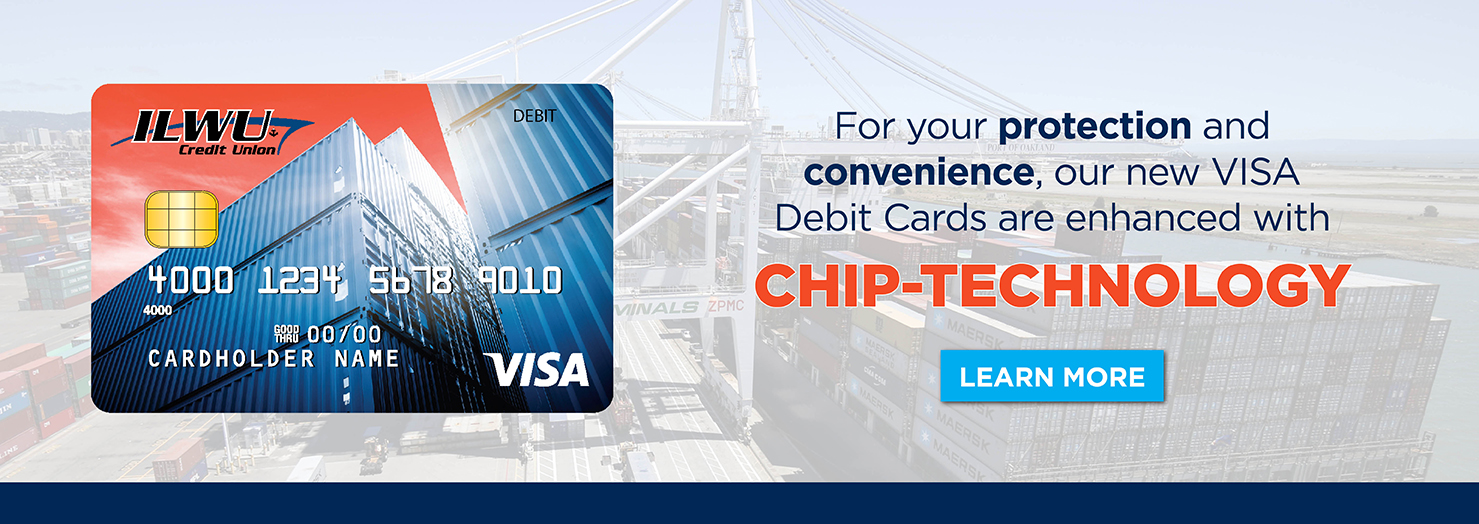 For your protection and convenience, our new VISA Debit Cards are enhanced with Chip Technology.