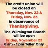 The Credit Union will be closed on Thursday, November 22, and Friday, November 23, in observance of Thanksgiving.