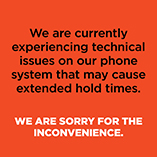We are currently experiencing technical issues on our phones that may cause extended hold times.